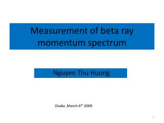 Measurement of beta ray momentum spectrum