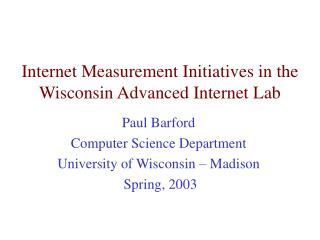 Internet Measurement Initiatives in the Wisconsin Advanced Internet Lab