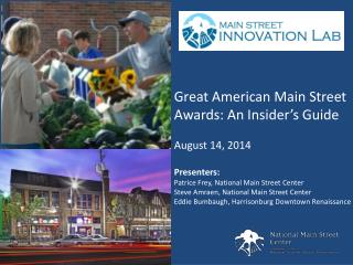 Great American Main Street Awards: An Insider's Guide August 14, 2014 Presenters: