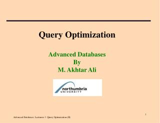 Query Optimization Advanced Databases By  M. Akhtar Ali