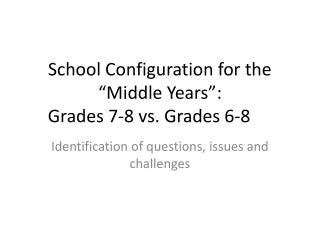 "School Configuration for the ""Middle Years"":  Grades 7-8 vs. Grades 6-8"