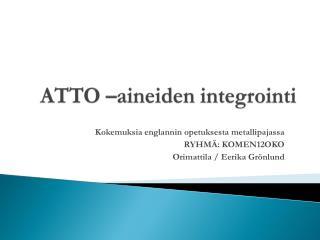 ATTO –aineiden integrointi