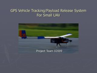 GPS Vehicle Tracking/Payload Release System For Small UAV