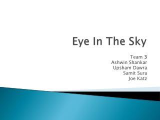 Team  3 Ashwin Shankar Upsham Dawra Samit Sura Joe Katz