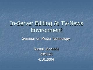 In-Server Editing At TV-News Environment