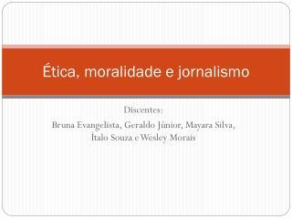 Ética, moralidade e jornalismo