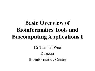 Basic Overview of Bioinformatics Tools and                            Biocomputing Applications I