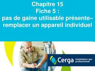 Chapitre 15 Fiche 5 :  pas de gaine utilisable présente– remplacer un appareil individuel