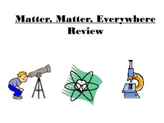 Matter, Matter, Everywhere  Review