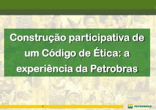 Construção participativa de um Código de Ética: a experiência da Petrobras