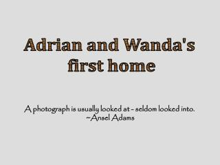Adrian and Wanda's  first home