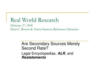 Real World Research February 27, 2008 Dean C. Rowan & Teresa Stanton, Reference Librarians