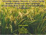 Technology Adoption Decisions of Farmers Facing Seasonal Liquidity and Labor Constraints:   A Case Study of the System o