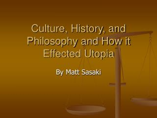 Culture, History, and Philosophy and How it Effected Utopia