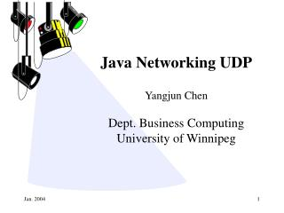 Java Networking UDP Yangjun Chen Dept. Business Computing University of Winnipeg