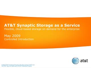 AT&T Synaptic Storage as a Service Flexible, cloud-based storage on demand for the enterprise
