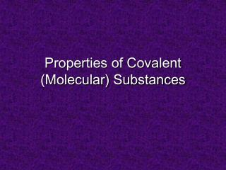 Properties of Covalent (Molecular) Substances