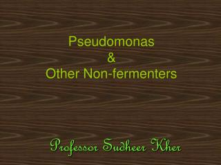 Pseudomonas  &  Other Non-fermenters