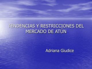 TENDENCIAS Y RESTRICCIONES DEL MERCADO DE ATÚN