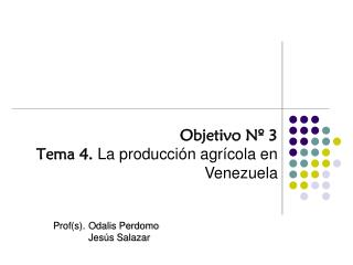 Objetivo Nº 3 Tema 4.  La producción agrícola en  Venezuela
