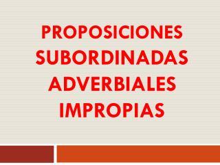 proposiciones subordinadas  ADVERBIALES imPROPIAS
