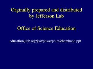 Orginally prepared and distributed by Jefferson Lab  Office of Science Education