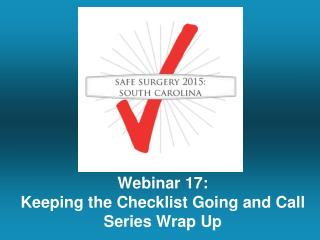 Webinar 17: Keeping the Checklist Going and Call Series Wrap Up