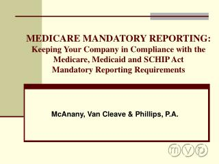 MEDICARE MANDATORY REPORTING: Keeping Your Company in Compliance with the Medicare, Medicaid and SCHIP Act  Mandatory Re