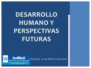 Desarrollo h umano y perspectivas futuras