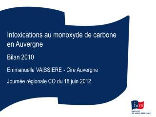Intoxications au monoxyde de carbone en Auvergne Bilan 2010 Emmanuelle VAISSIERE - Cire Auvergne