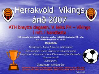 Herrakvöld  Víkings árið 2007 ATH breytta dagsetn. V. leiks FH – Víkings í mfl. í handbolta