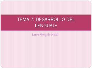 TEMA 7: DESARROLLO DEL LENGUAJE