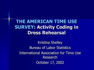 THE AMERICAN TIME USE SURVEY : Activity Coding in Dress Rehearsal