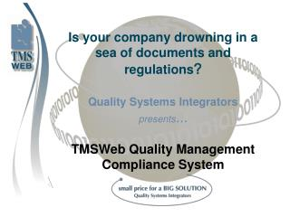 Is your company drowning in a sea of documents and regulations  Quality Systems Integrators presents...  TMSWeb Quality