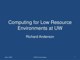 Computing for Low Resource Environments at UW