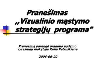 """Pranešimas ,,Vizualinio mąstymo strategijų  programa"""""""