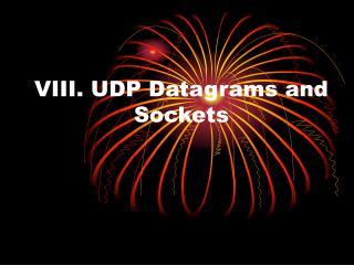 VIII. UDP Datagrams and Sockets