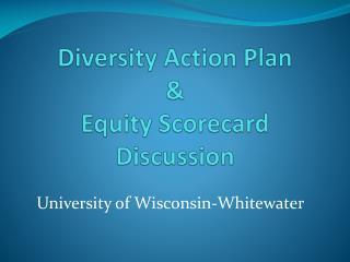 Diversity Action Plan & Equity Scorecard Discussion