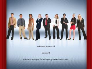 Inform�tica Gerencial Unidad III  Creaci�n de Grupos de Trabajo en portales comerciales.