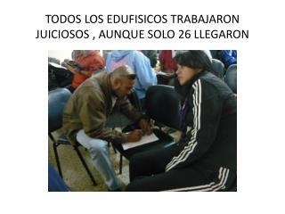 TODOS LOS EDUFISICOS TRABAJARON JUICIOSOS , AUNQUE SOLO 26 LLEGARON