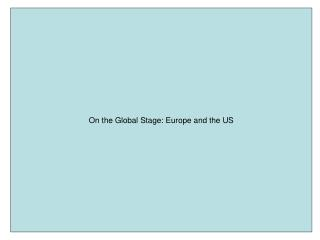 On the Global Stage: Europe and the US