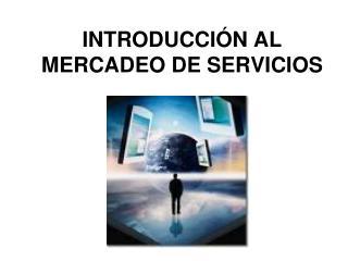 INTRODUCCI�N AL MERCADEO DE SERVICIOS