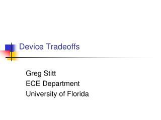 Device Tradeoffs