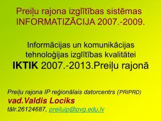 Informācijas un komunikācijas tehnoloģijas izglītības kvalitātei IKTIK  2007.-2013.Preiļu rajonā