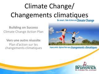Climate Change/ Changements climatiques