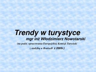 Trendy w turystyce  mgr inż Włodzimierz Nowotarski