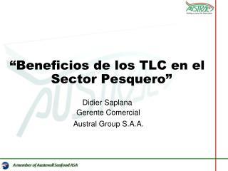 """""""Beneficios de los TLC en el Sector Pesquero"""" Didier Saplana   Gerente Comercial"""