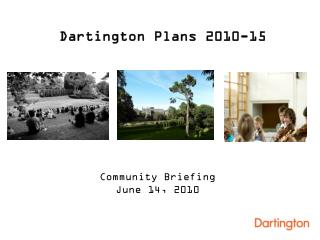 Dartington Plans 2010-15