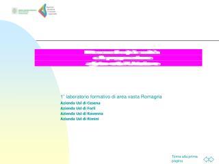 1° laboratorio formativo di area vasta Romagna Azienda Usl di Cesena Azienda Usl di Forlì