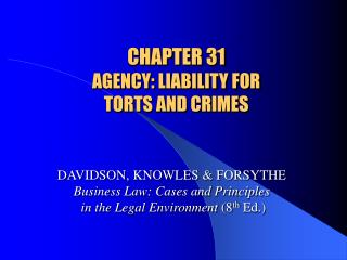 CHAPTER 31 AGENCY: LIABILITY FOR  TORTS AND CRIMES